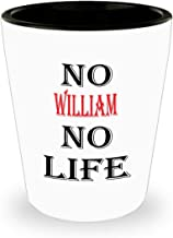 Funny Gifts White Ceramic Shot Glass - No William No Life - Best Inspirational Tumbler Gifts and Sarcasm,am8964