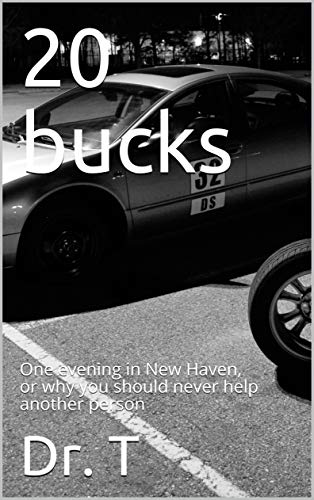 20 bucks: One evening in New Haven, or why you should never help another person (New Haven adventures) (English Edition)