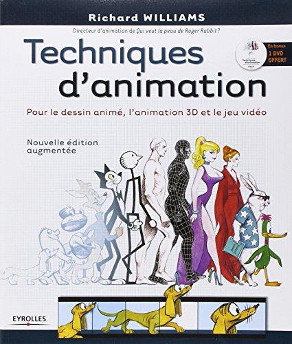 Techniques d'animation: pour le dessin animé, l'animation 3D et le jeu vidéo. Avec dvd-rom