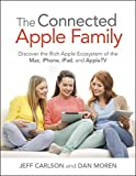 Connected Apple Family, The: Discover the Rich Apple Ecosystem of the Mac, iPhone, iPad, and Apple TV (English Edition)