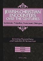 Jewish-Christian Encounters over the Centuries: Symbiosis, Prejudice, Holocaust, Dialogue (American University Studies Series Ix: History)
