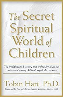 The Secret Spiritual World of Children: The Breakthrough Discovery that Profoundly Alters Our Conventional View of Childre...