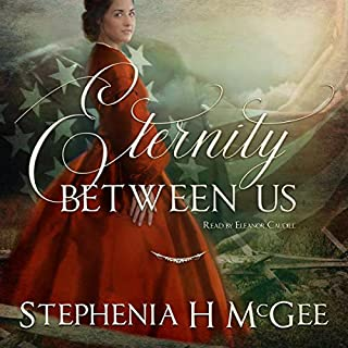 Eternity Between Us     A Tale of Faith, Espionage, and Impossible Love During the Civil War              By:                                                                                                                                 Stephenia H. McGee                               Narrated by:                                                                                                                                 Eleanor J Caudill                      Length: 8 hrs and 35 mins     9 ratings     Overall 4.7