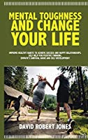 Mental Toughness and Change Your Life: Improve Healthy Habits to Achieve Success and Happy Relationships. Self Help for Positive Thinking. Empath's Survival Guide and Self Development