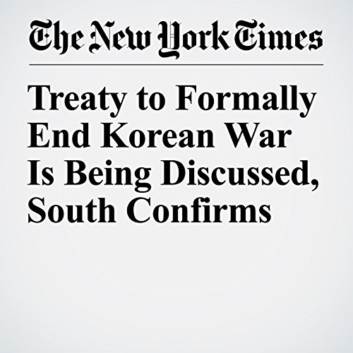 Treaty to Formally End Korean War Is Being Discussed, South Confirms copertina