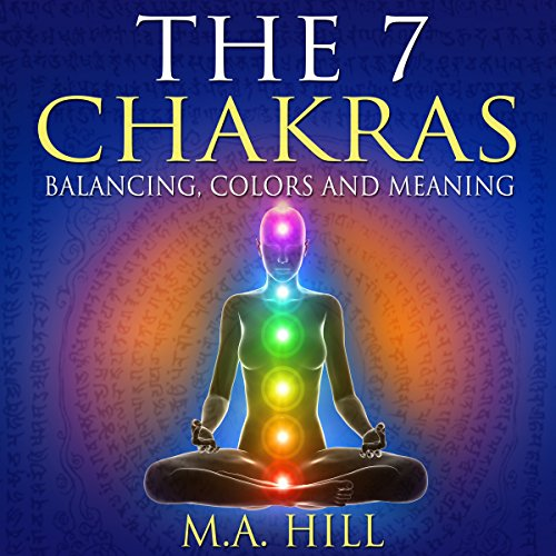 The 7 Chakras: Balancing, Color and Meaning audiobook cover art