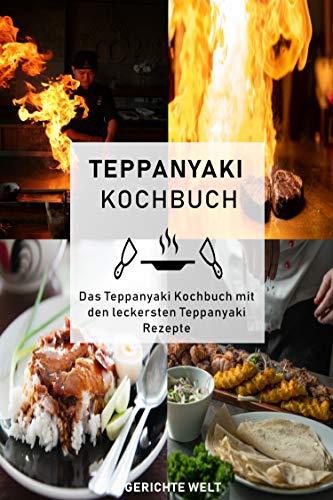 Teppanyaki Kochbuch: Das Teppanyaki Kochbuch mit den...