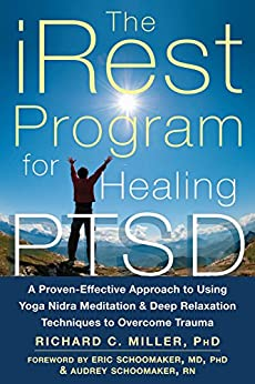 [Richard C. Miller, Eric Schoomaker, Audrey Schoomaker]のThe iRest Program for Healing PTSD: A Proven-Effective Approach to Using Yoga Nidra Meditation and Deep Relaxation Techniques to Overcome Trauma (English Edition)