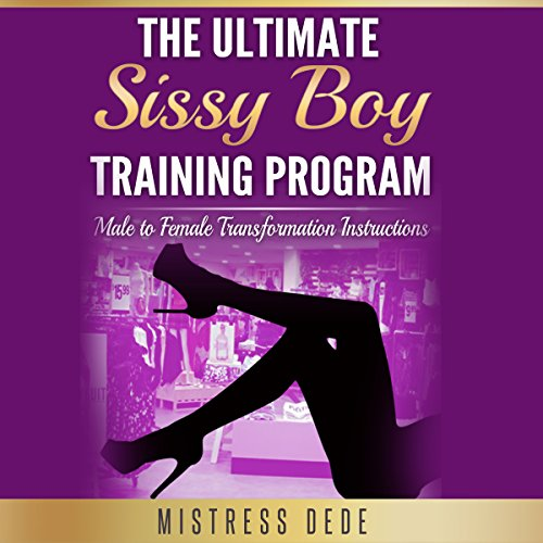 The Ultimate Sissy Boy Training Program     Male to Female Transformation Instructions              Written by:                                                                                                                                 Mistress Dede                               Narrated by:                                                                                                                                 Audrey Lusk                      Length: 7 hrs and 14 mins     1 rating     Overall 5.0