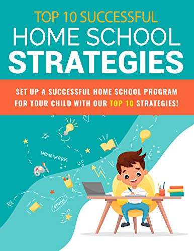 Home School Strategies: Set up a successful home school program for your child with our top 10 strategies (English Edition)
