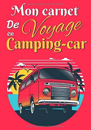 Mon carnet de voyage en camping-car: Carnet de bord pour noter toutes les informations nécessaires et utile à votre voyage en camping-car    Carnet De ... 120 Pages   Carnet idéal pour camping cariste