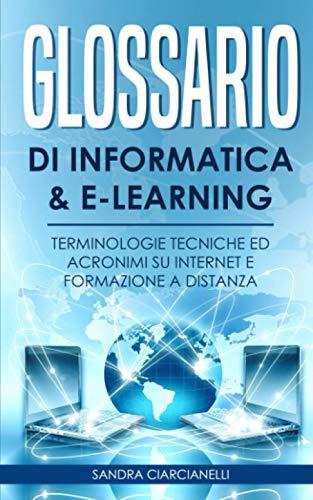 Glossario di Informatica e E-Learning: Terminologie Tecniche ed Acronimi su Internet e Formazione a Distanza