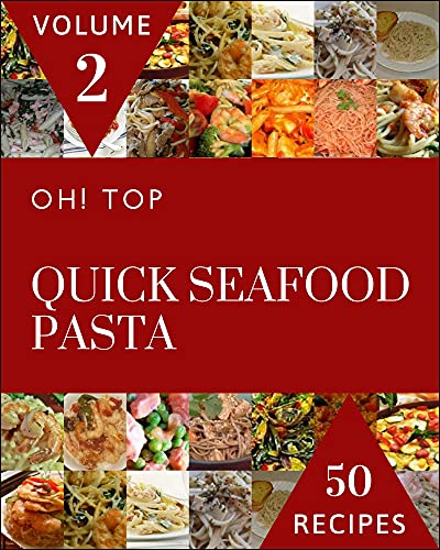 Oh! Top 50 Quick Seafood Pasta Recipes Volume 2: Happiness is When You Have a Quick Seafood Pasta Cookbook! (English Edition)