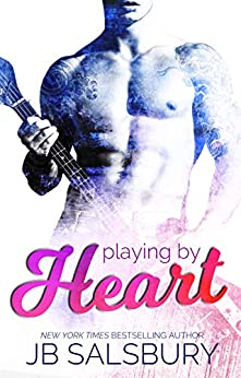 Playing by Heart (Love, Hate, Rock-n-Roll Book 1) by [JB Salsbury]