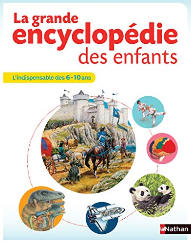 La grande encyclopédie des enfants - 6-10 ans