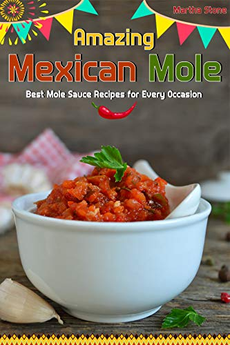 Amazing Mexican Mole: Best Mole Sauce Recipes for Every Occasion (English Edition)