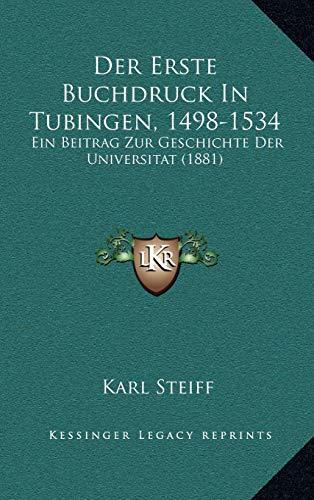 Der Erste Buchdruck in Tubingen, 1498-1534: Ein Beitrag Zur Geschichte Der Universitat (1881)