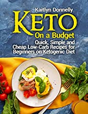 Keto On a Budget: Quick, Simple and Cheap Low-Carb Recipes for Beginners on Ketogeni? Diet (keto diet books)