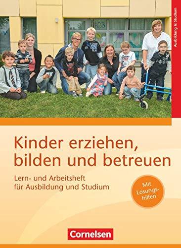 Kinder erziehen, bilden und betreuen - Neubearbeitung: Lern- und Arbeitsheft für Ausbildung und Studium