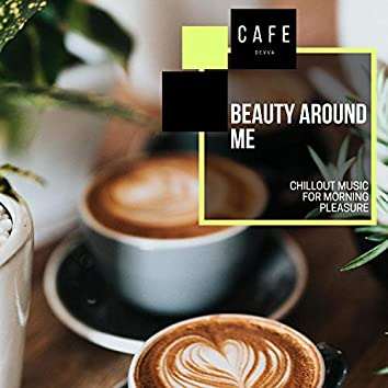 Beauty Around Me - Chillout Music For Morning Pleasure