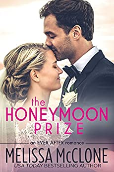 The Honeymoon Prize (Ever After series Book 1) by [Melissa McClone]