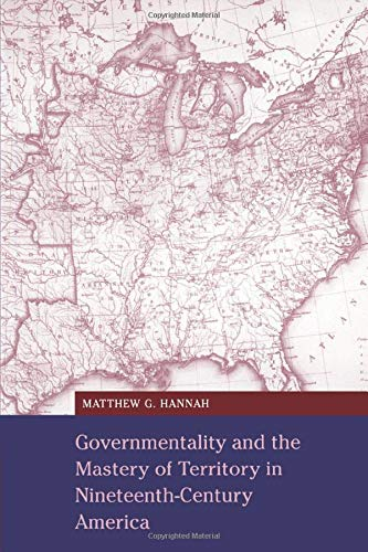 Compare Textbook Prices for Governmentality and the Mastery of Territory in Nineteenth-Century America Cambridge Studies in Historical Geography, Series Number 32 1 Edition ISBN 9780521669498 by Hannah, Matthew G.