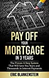 PAY OFF YOUR MORTGAGE IN 3 YEARS: The 4-Step System That Will Save You Years and Thousands in Interest Payments (Mortgage Free, Debt Free, Total Mortgage Makeover, Debt Relief, Pay Off Your Mortgage) - Eric Blankenstein