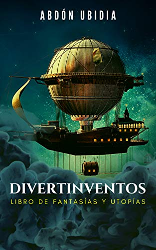 Divertinventos: Libro de Fantasías y Utopías