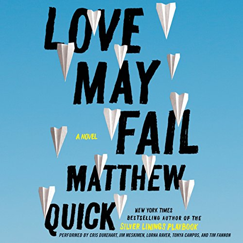 Love May Fail                   By:                                                                                                                                 Matthew Quick                               Narrated by:                                                                                                                                 Cris Dukehart,                                                                                        Jim Meskimen,                                                                                        Lorna Raver,                   and others                 Length: 12 hrs and 2 mins     Not rated yet     Overall 0.0