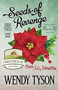 Seeds of Revenge (A Greenhouse Mystery Book 3) by [Wendy Tyson]