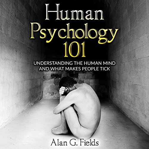 Human Psychology 101: Understanding the Human Mind and What Makes People Tick audiobook cover art