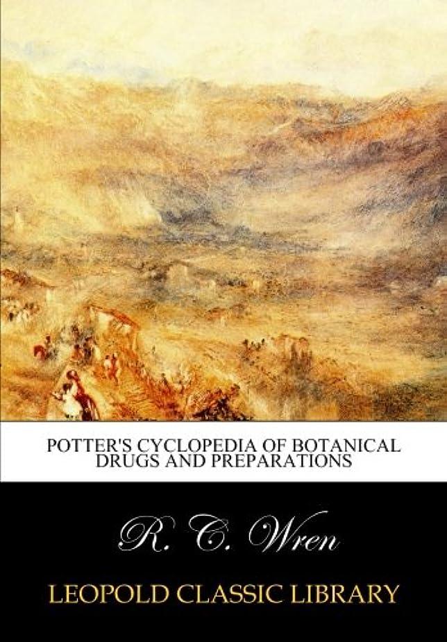 小数どういたしましてスラム街Potter's cyclopedia of botanical drugs and preparations
