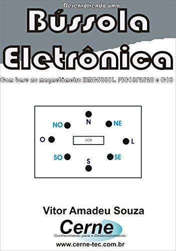 Desenvolvendo uma  Bússola Eletrônica Com base no magnetômetro HMC5883L, PIC18F2520 e C18 (Portuguese Edition)