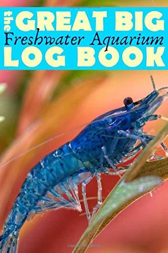 Great Big Freshwater Aquarium Log Book: Huge Maintenance Journal for Fish Tanks - For Aquascape Hobbyists and Fishkeepers - Shrimp Aquarium Cover