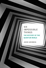 Six Impossible Things: The Mystery of the Quantum World (The MIT Press)