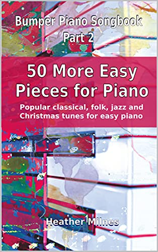 50 More Easy Pieces for Piano: Popular classical, folk and Christmas tunes arranged for easy piano | Bumper Piano Songbook (English Edition)