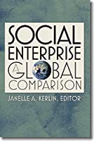 Social Enterprise: A Global Comparison (Civil Society: Historical and Contemporary Perspectives)