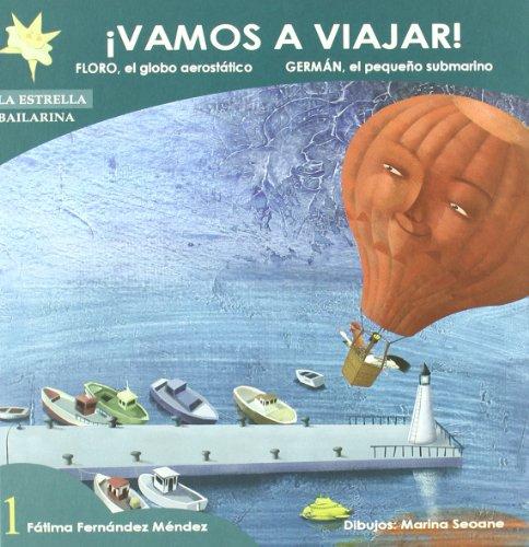 ¡Vamos a viajar!: Floro, el globo aerostático. Germán, el pequeño subamarino (La Estrella Bailarina)