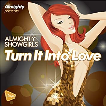 Almighty Presents: Turn It Into Love