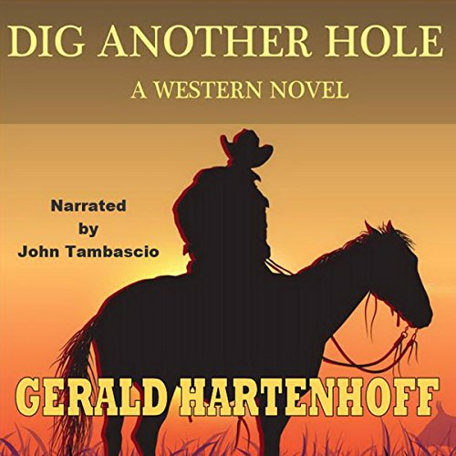 Dig Another Hole     A Western Novel              By:                                                                                                                                 Gerald Hartenhoff                               Narrated by:                                                                                                                                 John Tambascio                      Length: 5 hrs and 13 mins     Not rated yet     Overall 0.0