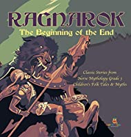 Ragnarok: The Beginning of the End - Classic Stories from Norse Mythology Grade 3 - Children's Folk Tales & Myths