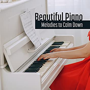 Beautiful Piano Melodies to Calm Down