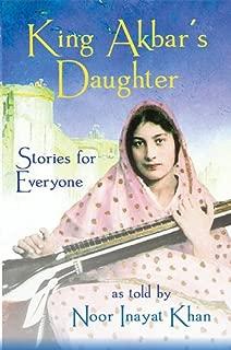 King Akbar's Daughter: Stories for Everyone as Told by Noor Inayat Khan