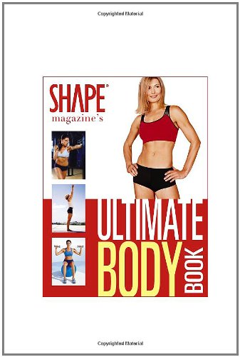 Shape Magazine's Ultimate Body Book: 4 Weeks to Your Best Abs, Butt, Thighs And More