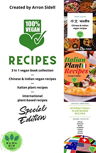 100{0a21170f331417040e94e39db9a7b2a08933b28c0acc1cdc583d98c6b5554d14} Vegan recipes, Special edition: 3 in 1 vegan book collection, Chinese & Vegan recipes - Italian plant recipes - International plant-based recipes (Tom Tom Crew) (English Edition)
