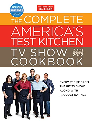 The Complete America's Test Kitchen TV Show Cookbook 2001–2022: Every Recipe from the Hit TV Show Along with Product Ratings Includes the 2022 Season (Complete ATK TV Show Cookbook)