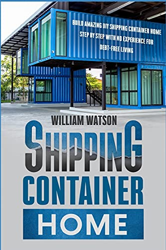 Compare Textbook Prices for Shipping Container Home: Build your new Amazing DIY House Step by Step with no Experience For Debt-Free Living  ISBN 9798517784186 by Watson, William