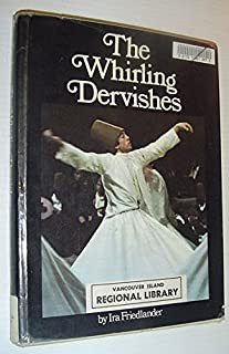 The whirling dervishes: Being an account of the Sufi order, known as the Mevlevis, and its founder, the poet and mystic, Mevlana Jalaluddin Rumi