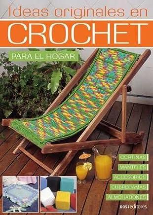 Ideas Originales En Crochet/ Original Ideas in Crochet: 21 Modelos (Spanish Edition)