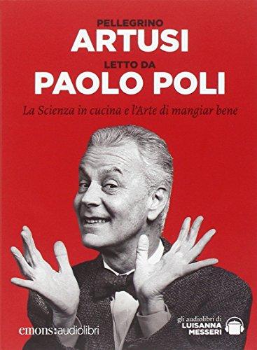 La scienza in cucina e l'arte di mangiar bene letto da Paolo Poli. Audiolibro. CD Audio formato MP3....